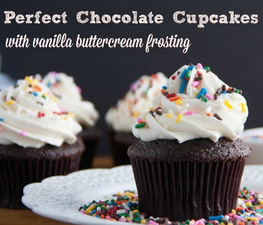Perfect Chocolate Cupcakes with Vanilla Buttercream Frosting - Boston ...